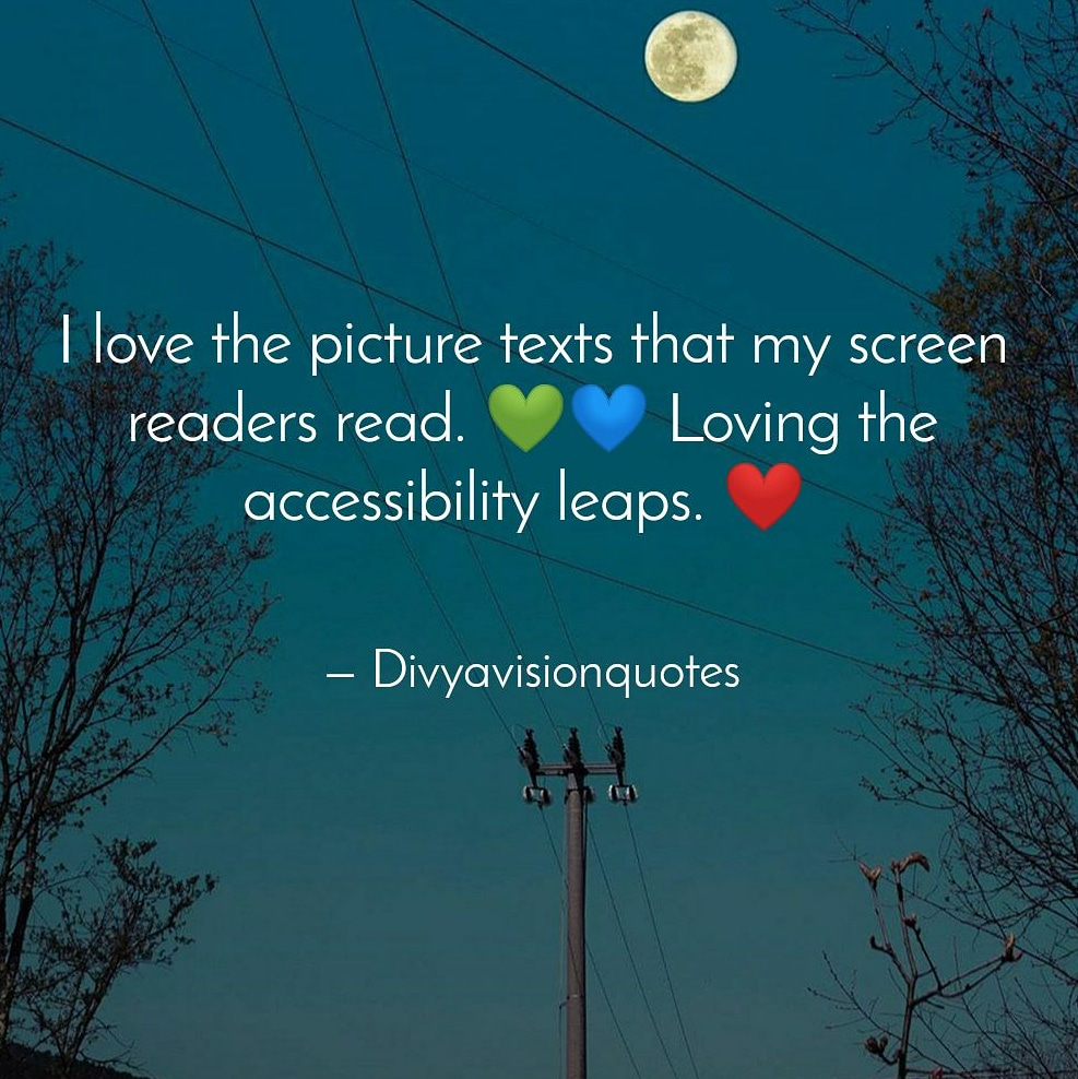 I love the picture texts that my screen readers read. 💚💙 Loving the accessibility leaps. ❤️  #Divyavisionquotes