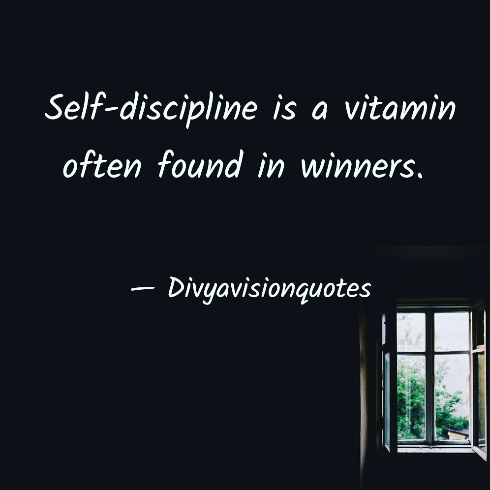 Self-discipline is a vitamin often found in winners.  #divyavisionquotes