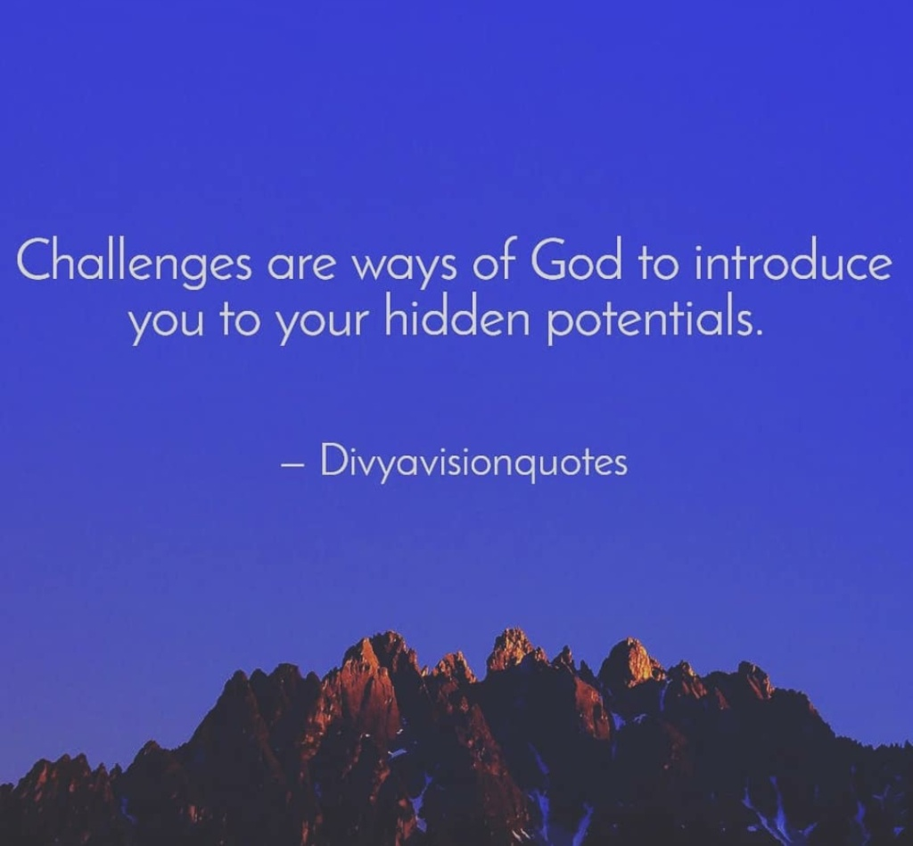 Challenges are ways of God to introduce you to your hidden potentials.  #Divyavisionquotes