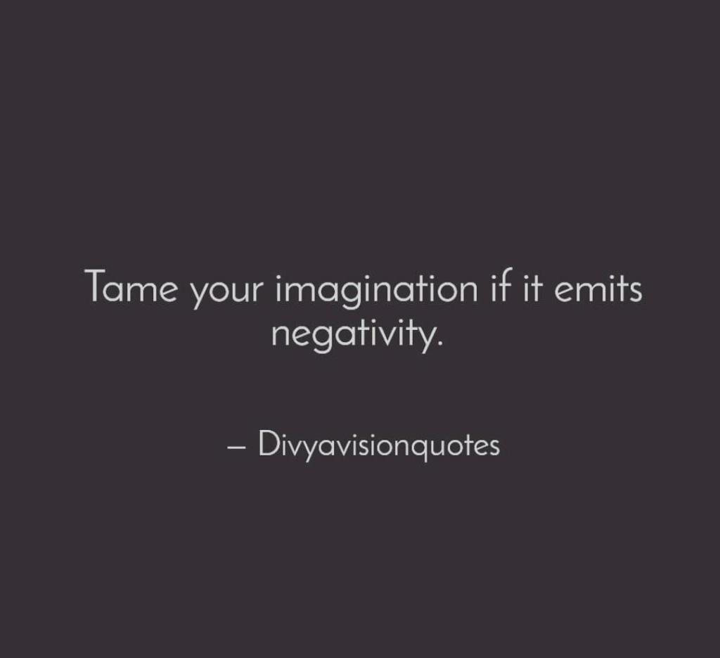 Tame your imagination if it emits negativity.  #Divyavisionquotes