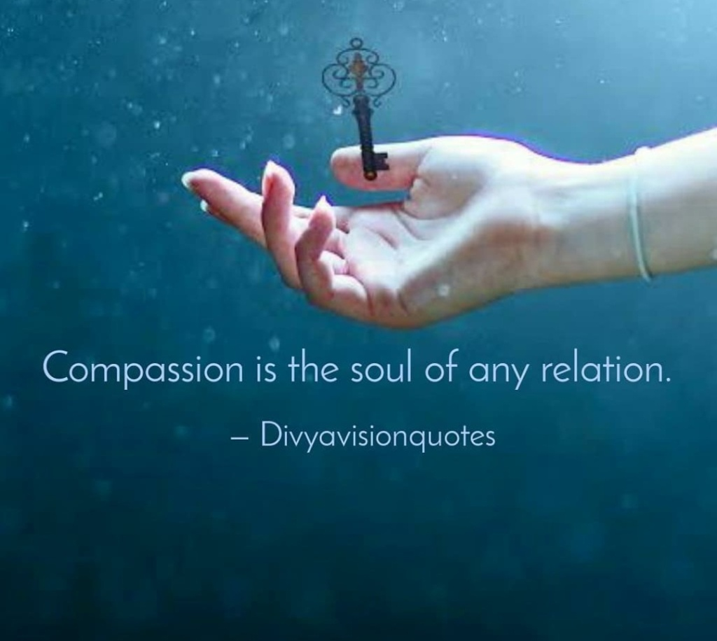 Compassion is the soul of any relation. #Divyavisionquotes