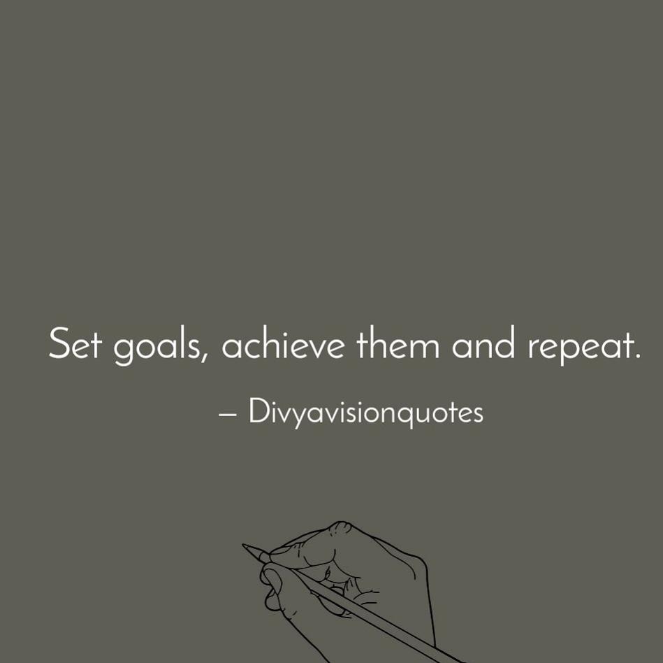 Set goals, achieve them and repeat. #divyavisionquotes