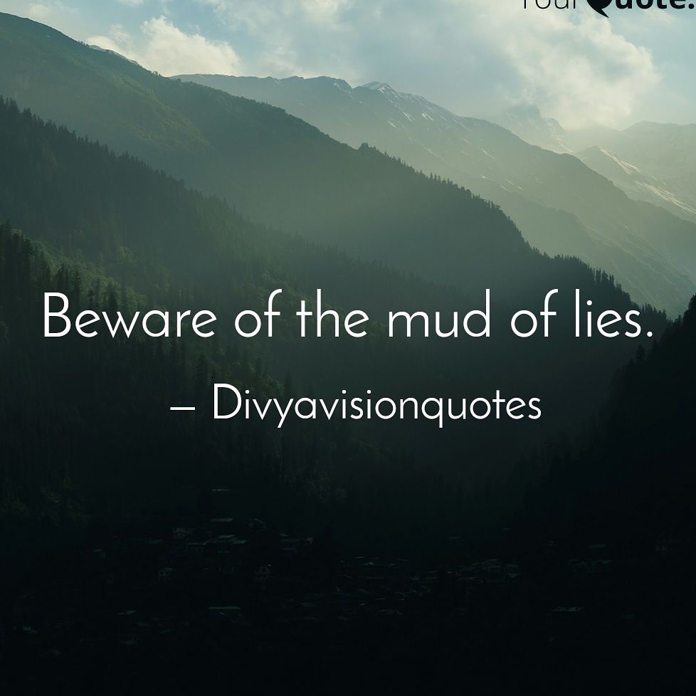 Beware of the mud of lies.  #divyavisionquotes