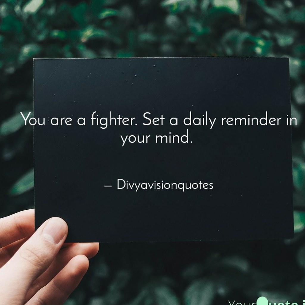 You are a fighter. Set a daily reminder in your mind.  #divyavisionquotes