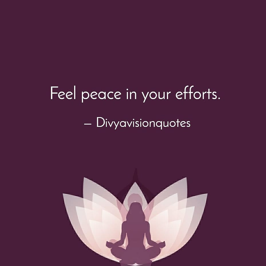 Feel peace in your efforts. #divyavisionquotes