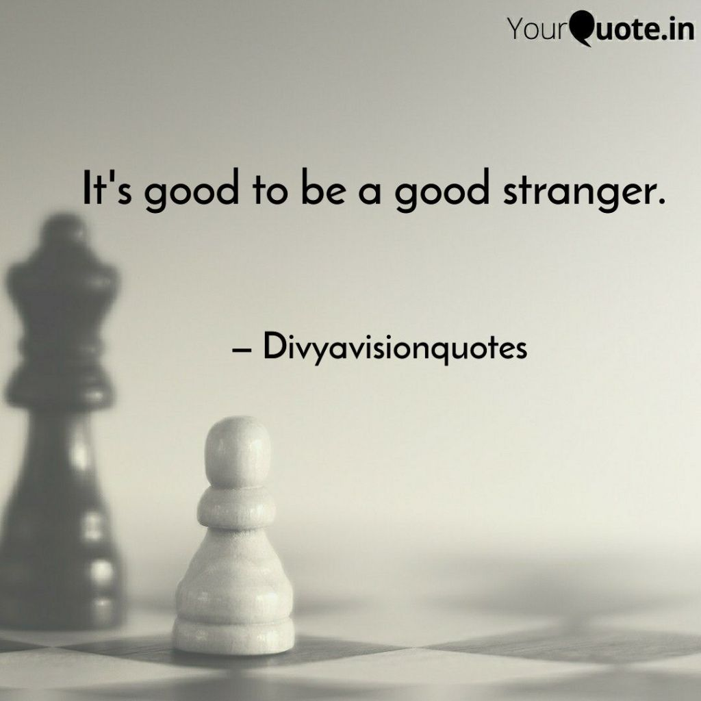 It's good to be a good stranger.  #Divyavisionquotes