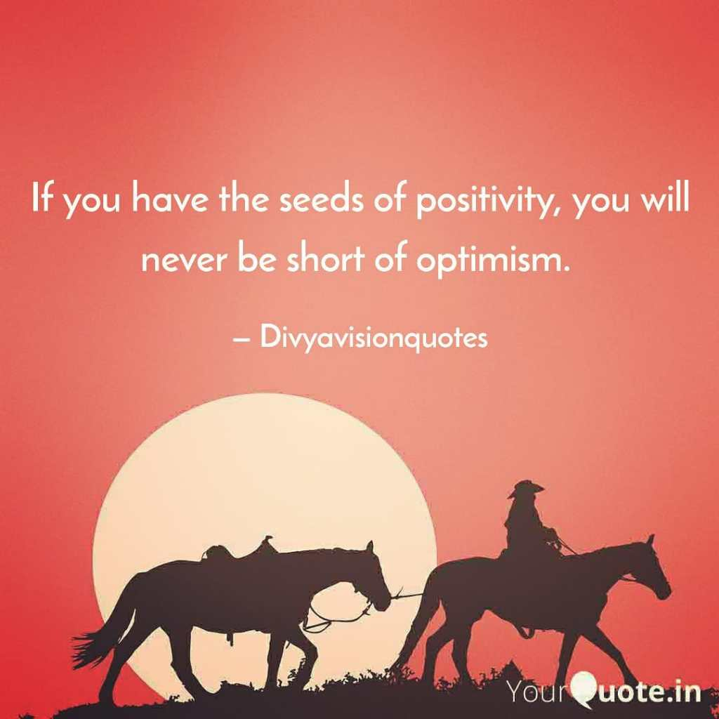 If you have the seeds of positivity, you will never be short of optimism.  #Divyavisionquotes